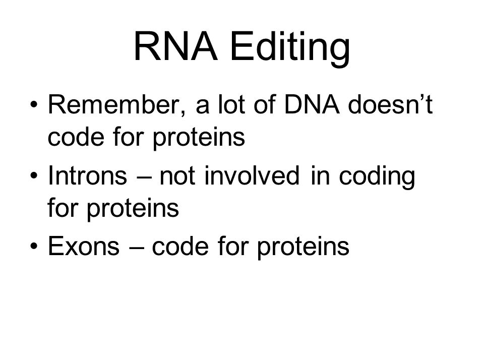 RNA Editing Remember, a lot of DNA doesn't code for proteins
