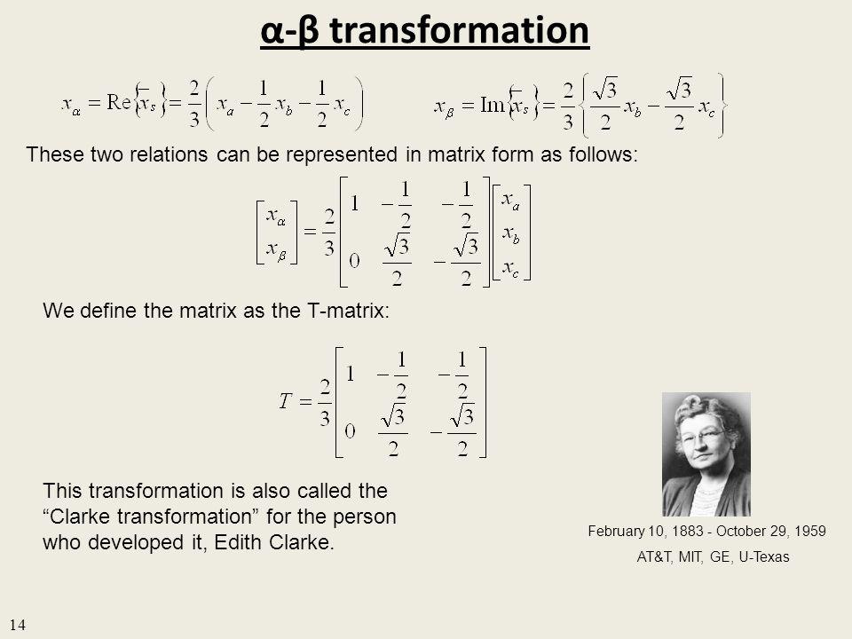 α-β transformation These two relations can be represented in matrix form as follows: We define the matrix as the T-matrix:
