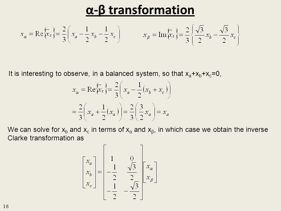 α-β transformation It is interesting to observe, in a balanced system, so that xa+xb+xc=0,