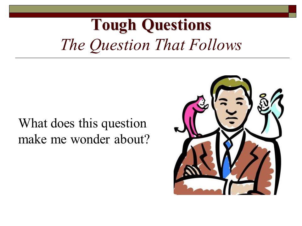 Tough Questions The Question That Follows