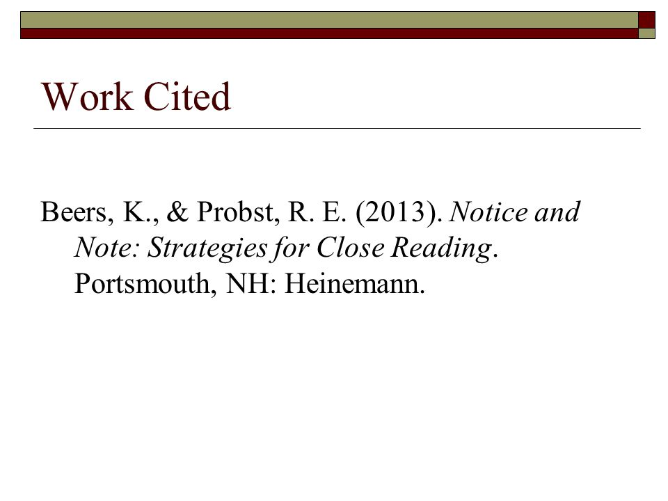 Work Cited Beers, K., & Probst, R. E. (2013). Notice and Note: Strategies for Close Reading.
