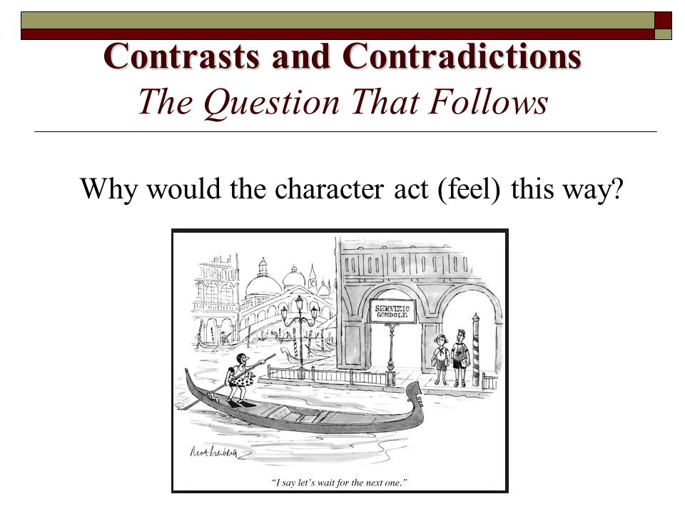Contrasts and Contradictions The Question That Follows