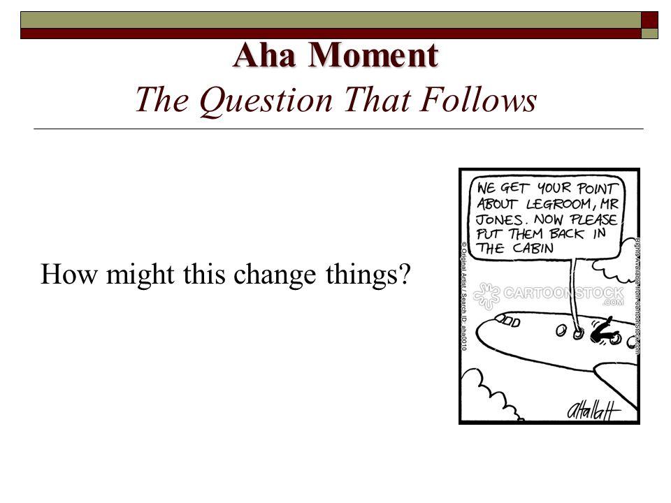 Aha Moment The Question That Follows