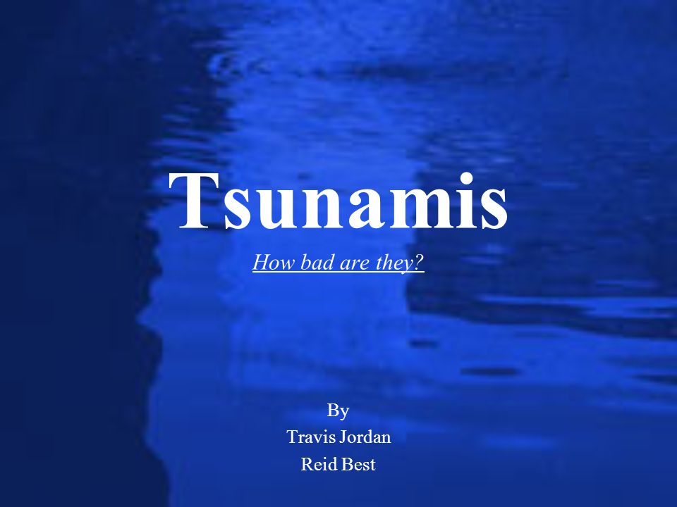 Tsunamis How bad are they
