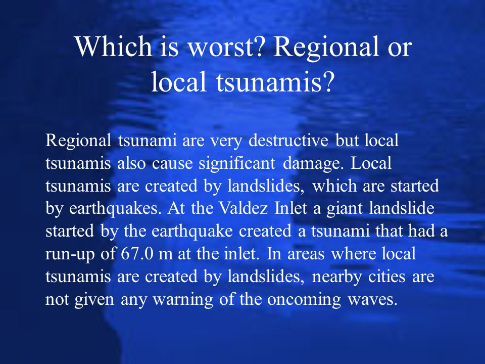 Which is worst Regional or local tsunamis
