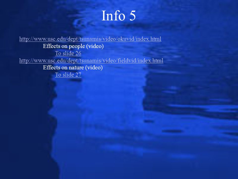 Info 5 http://www.usc.edu/dept/tsunamis/video/okuvid/index.html