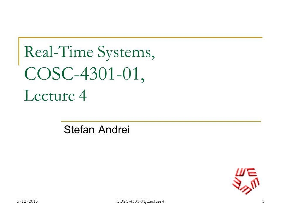Real-Time Systems, COSC-4301-01, Lecture 4