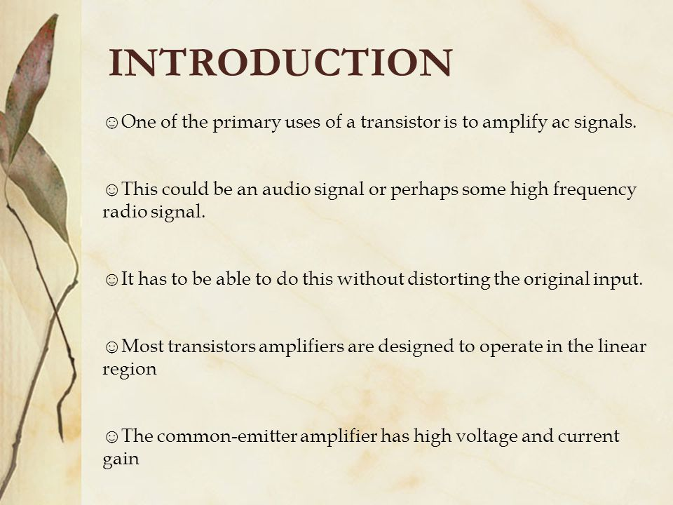 INTRODUCTION One of the primary uses of a transistor is to amplify ac signals.