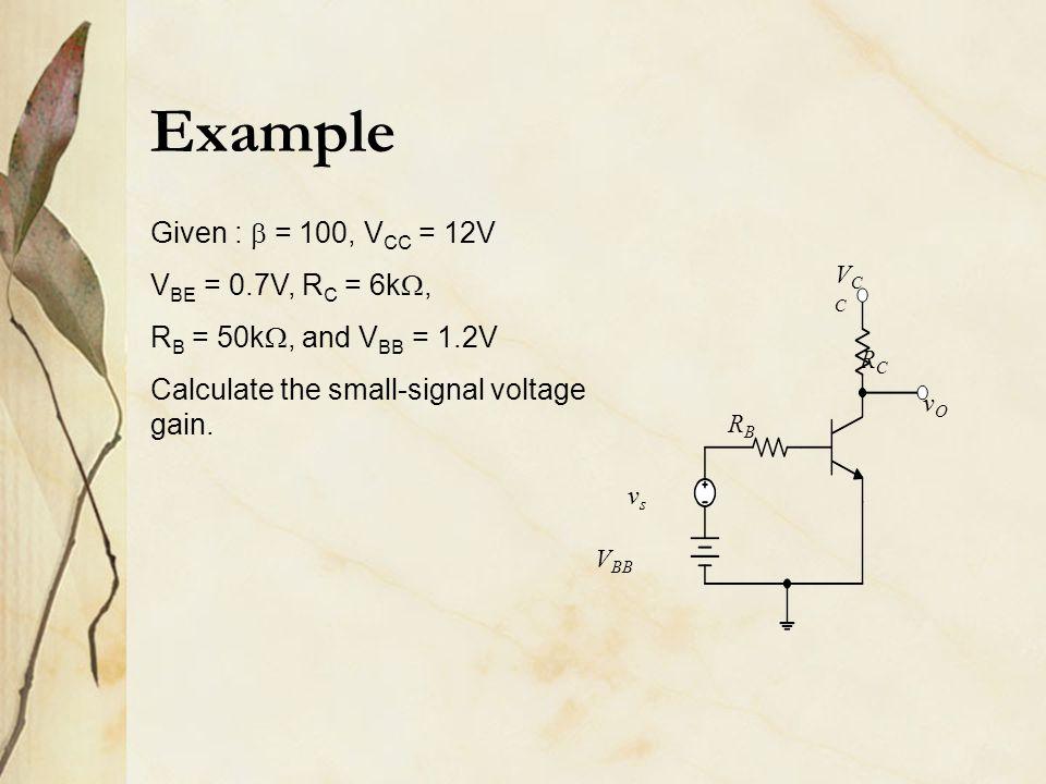 Example Given :  = 100, VCC = 12V VBE = 0.7V, RC = 6k,