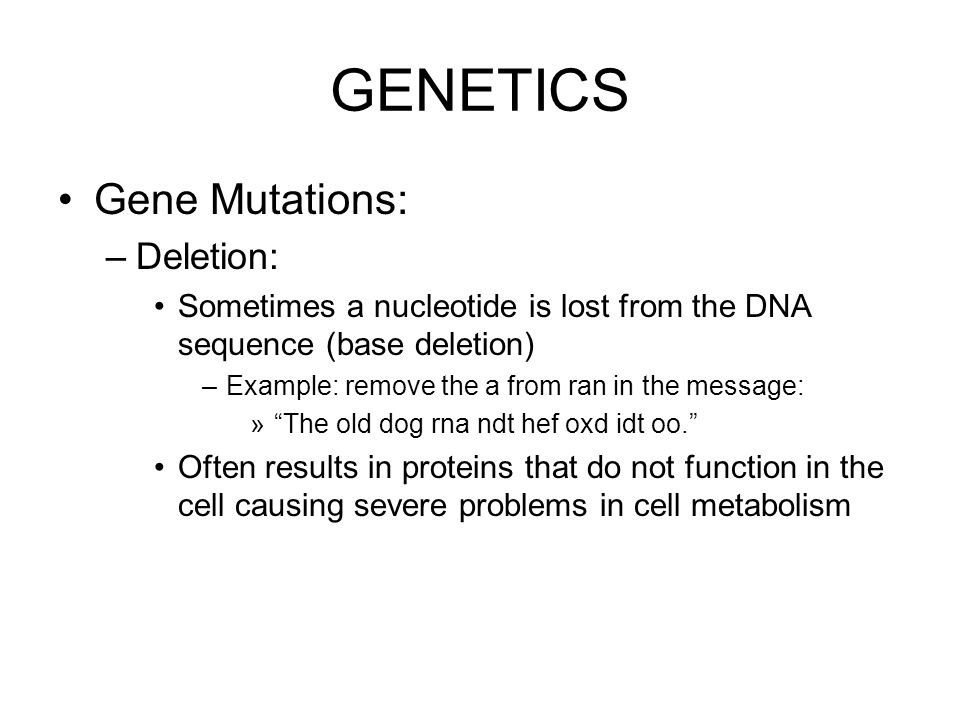 GENETICS Gene Mutations: Deletion: