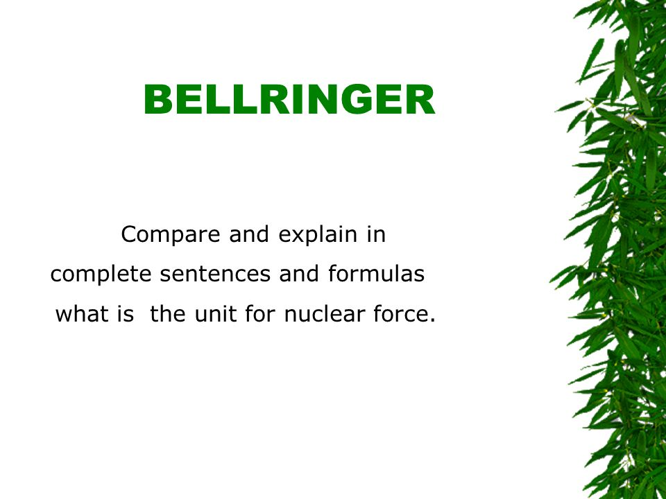 BELLRINGER Compare and explain in complete sentences and formulas