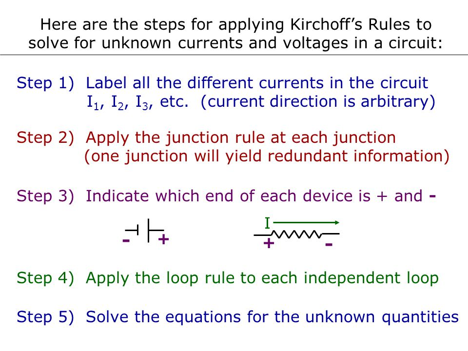 Here are the steps for applying Kirchoff's Rules to solve for unknown currents and voltages in a circuit: