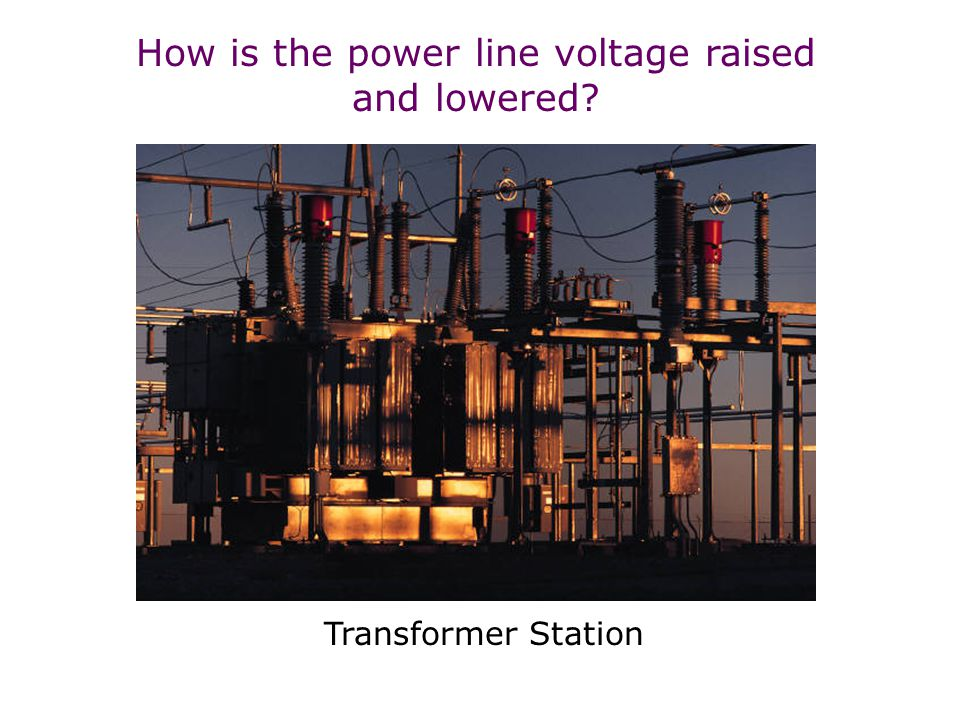 How is the power line voltage raised and lowered