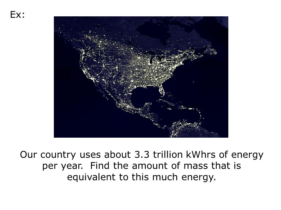 Ex: Our country uses about 3.3 trillion kWhrs of energy per year.