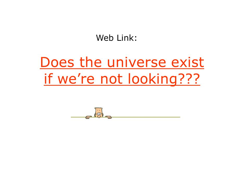 Does the universe exist if we're not looking