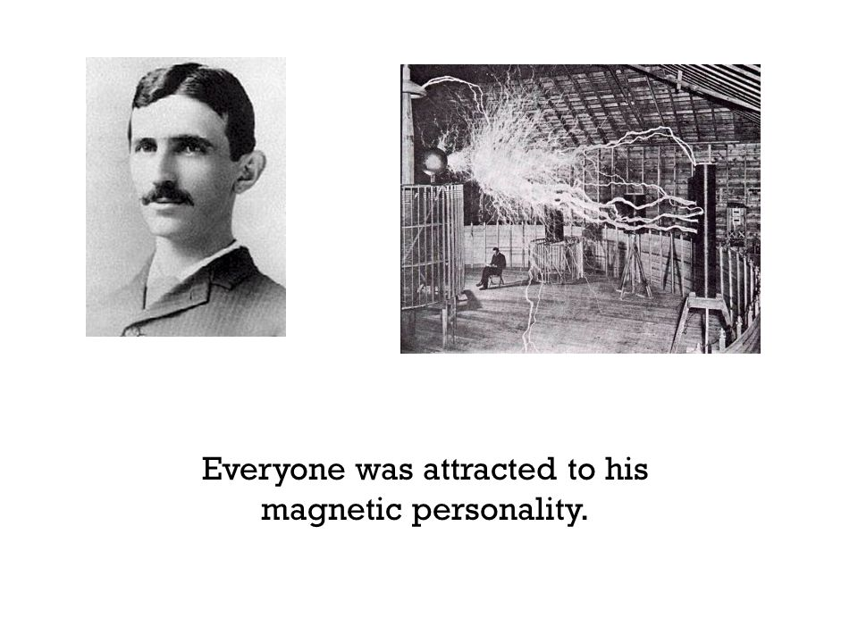 Everyone was attracted to his magnetic personality.