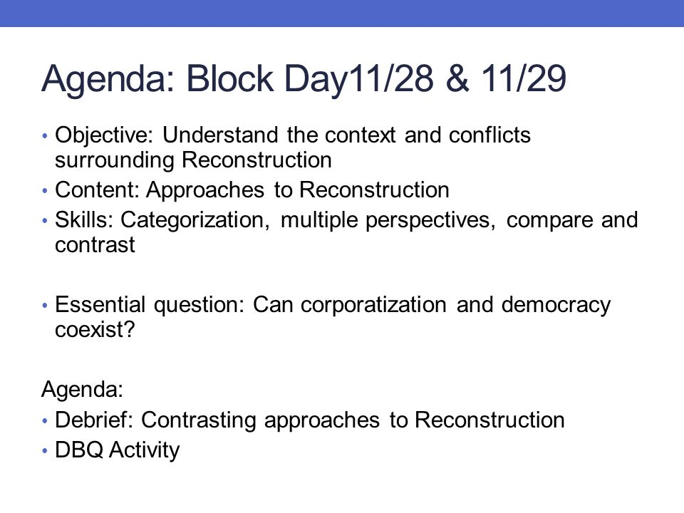 Agenda: Block Day11/28 & 11/29 Objective: Understand the context and conflicts surrounding Reconstruction.