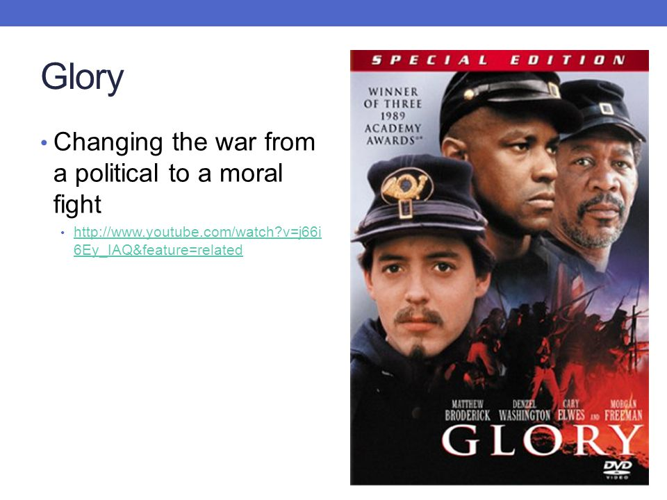 Glory Changing the war from a political to a moral fight
