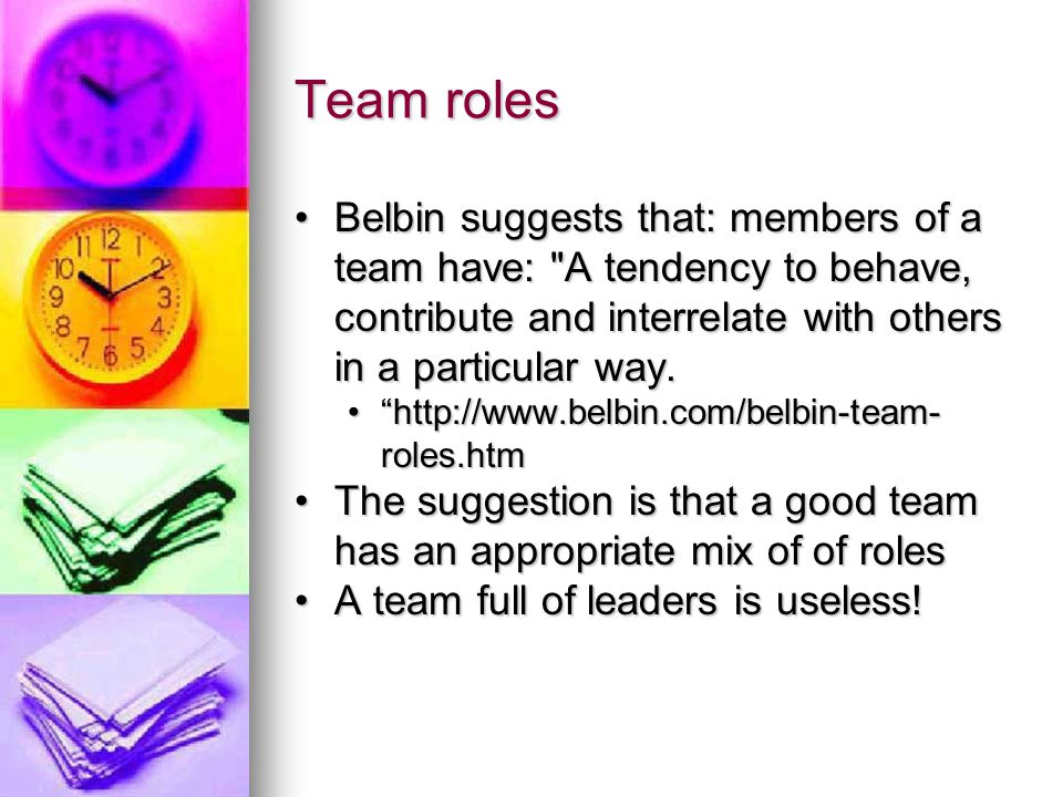 Team roles Belbin suggests that: members of a team have: A tendency to behave, contribute and interrelate with others in a particular way.