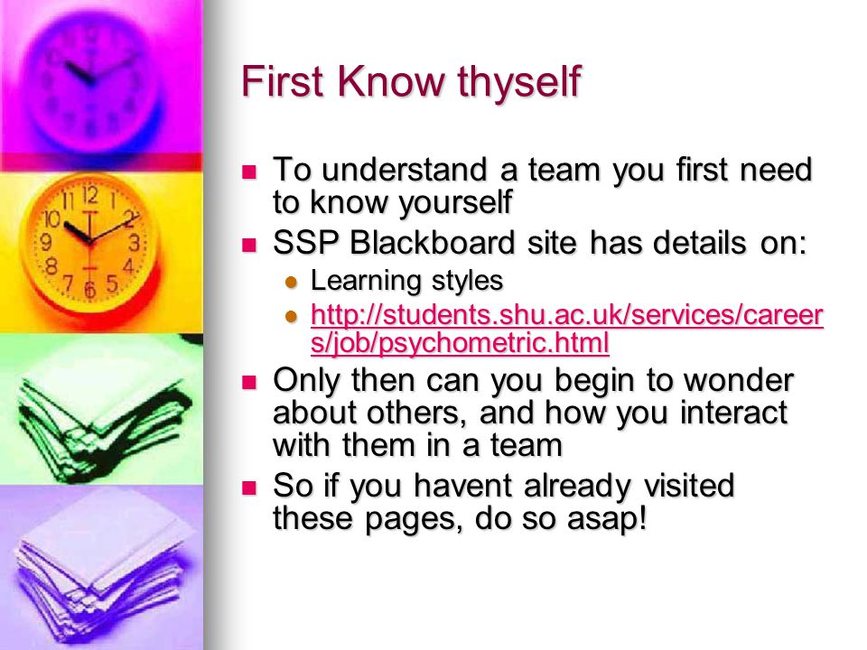 First Know thyself To understand a team you first need to know yourself. SSP Blackboard site has details on: