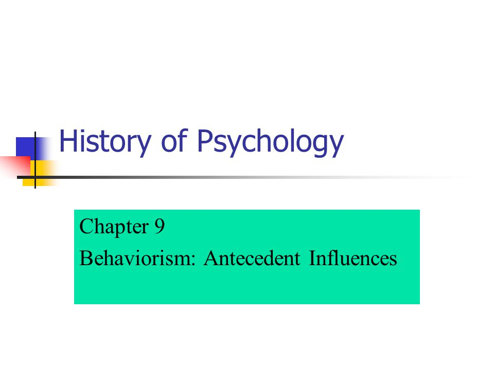 Chapter 9 Behaviorism: Antecedent Influences