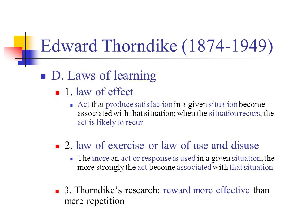 Edward Thorndike (1874-1949) D. Laws of learning 1. law of effect