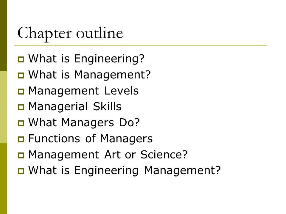 Chapter outline What is Engineering What is Management