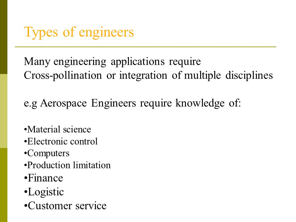 Types of engineers Many engineering applications require