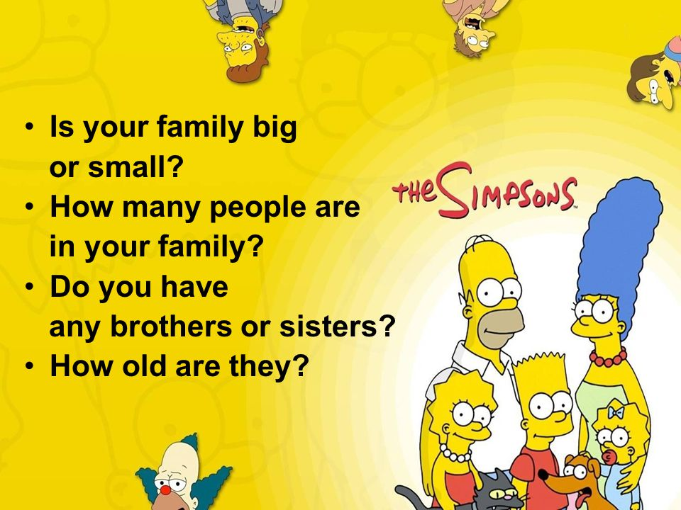 Is your family big or small How many people are. in your family Do you have. any brothers or sisters