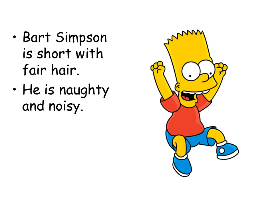Bart Simpson is short with fair hair.
