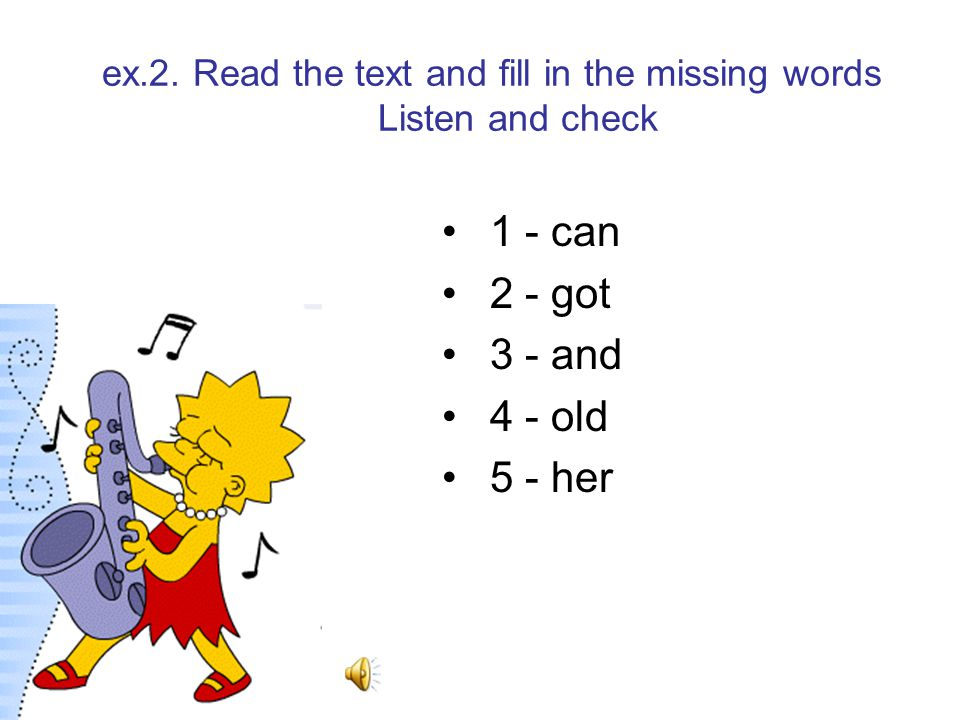 ex.2. Read the text and fill in the missing words Listen and check