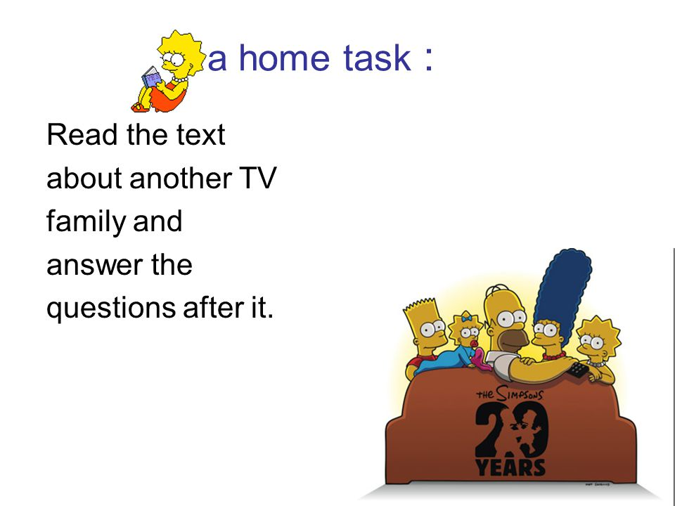a home task : Read the text about another TV family and answer the