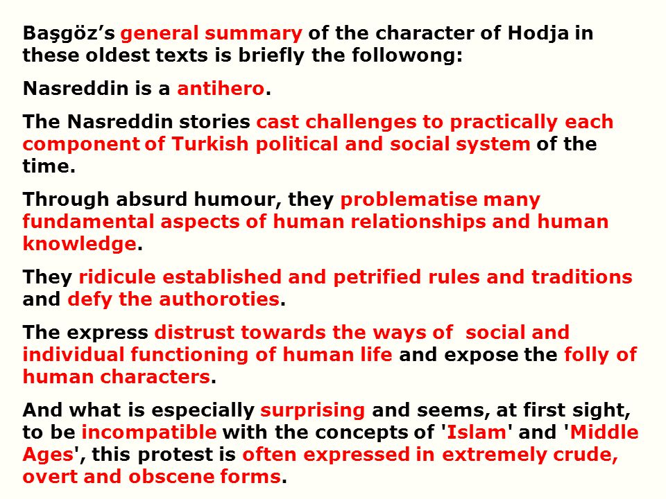 Başgöz's general summary of the character of Hodja in these oldest texts is briefly the followong: