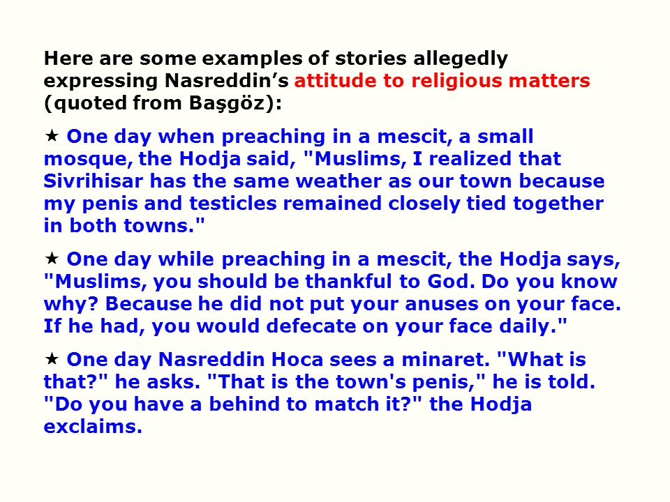 Here are some examples of stories allegedly expressing Nasreddin's attitude to religious matters (quoted from Başgöz):