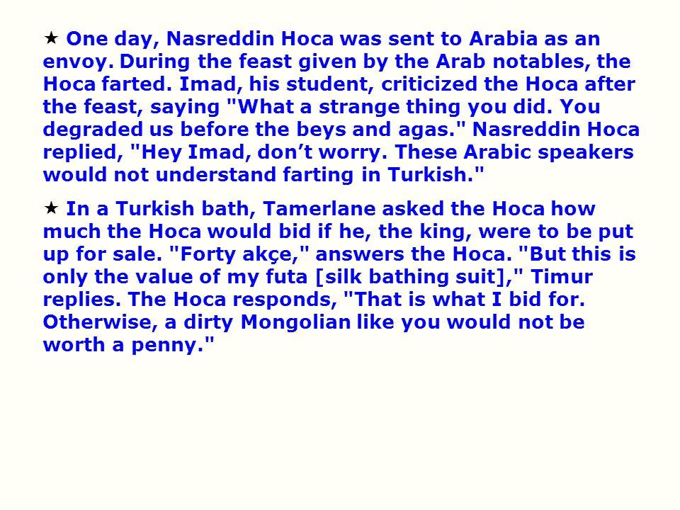  One day, Nasreddin Hoca was sent to Arabia as an envoy