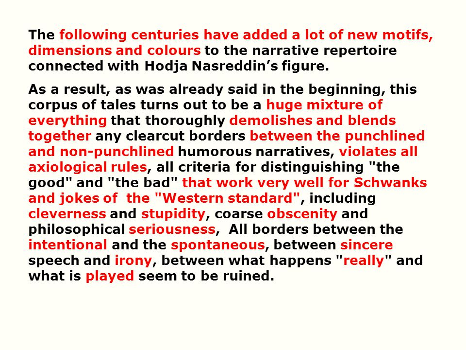 The following centuries have added a lot of new motifs, dimensions and colours to the narrative repertoire connected with Hodja Nasreddin's figure.