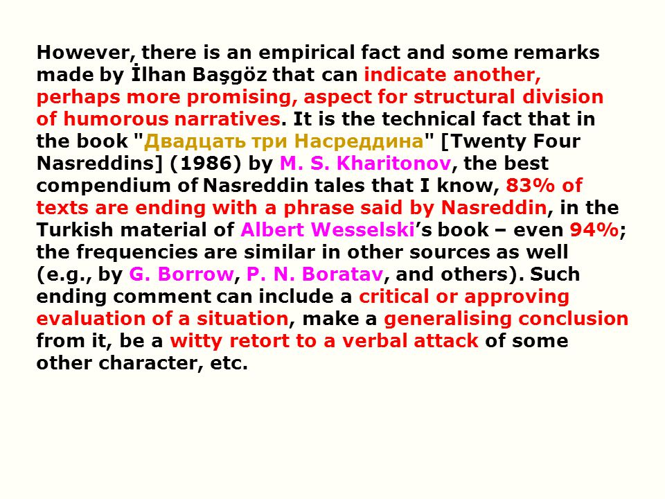 However, there is an empirical fact and some remarks made by İlhan Başgöz that can indicate another, perhaps more promising, aspect for structural division of humorous narratives.