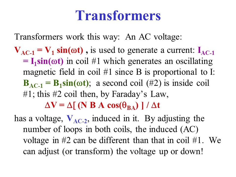 Transformers Transformers work this way: An AC voltage: