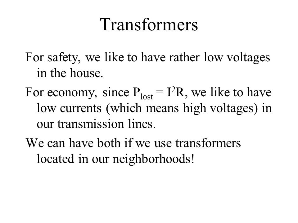 Transformers For safety, we like to have rather low voltages in the house.