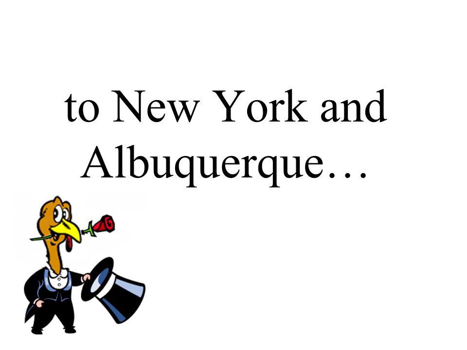 to New York and Albuquerque…