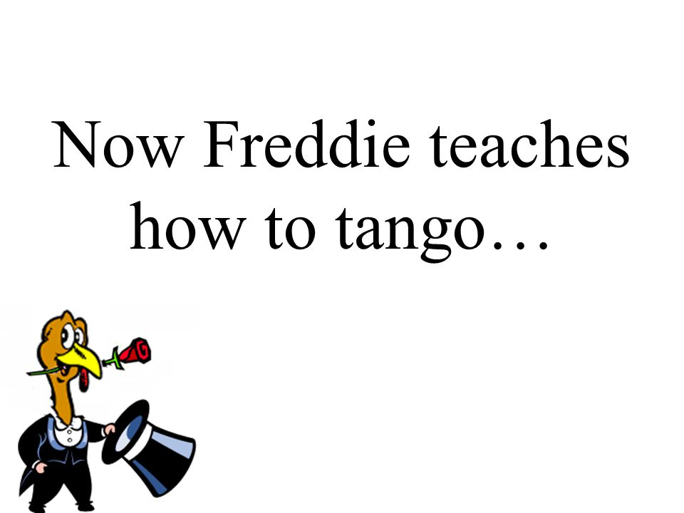 Now Freddie teaches how to tango…