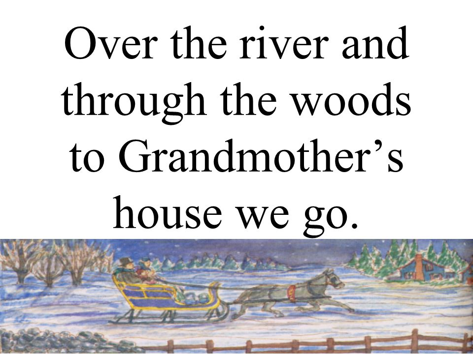 Over the river and through the woods to Grandmother's house we go.