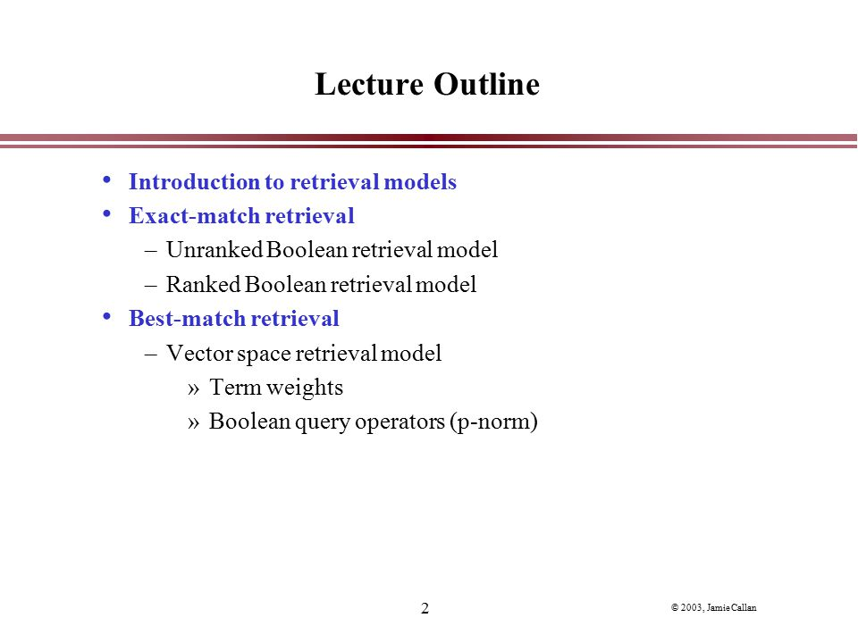 Lecture Outline Introduction to retrieval models Exact-match retrieval