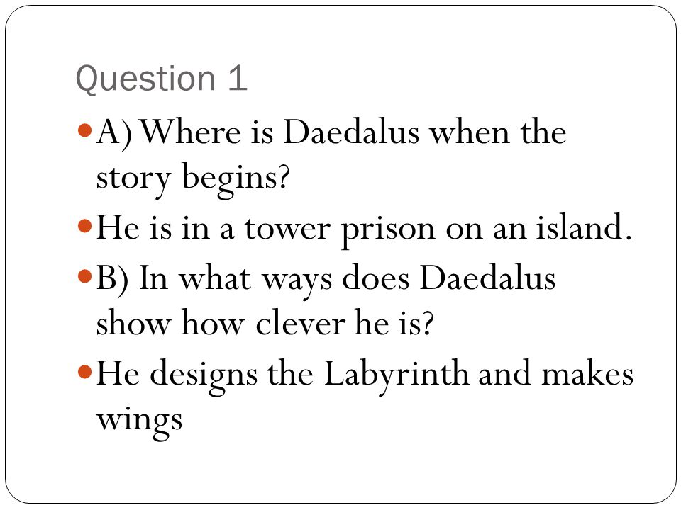 A) Where is Daedalus when the story begins