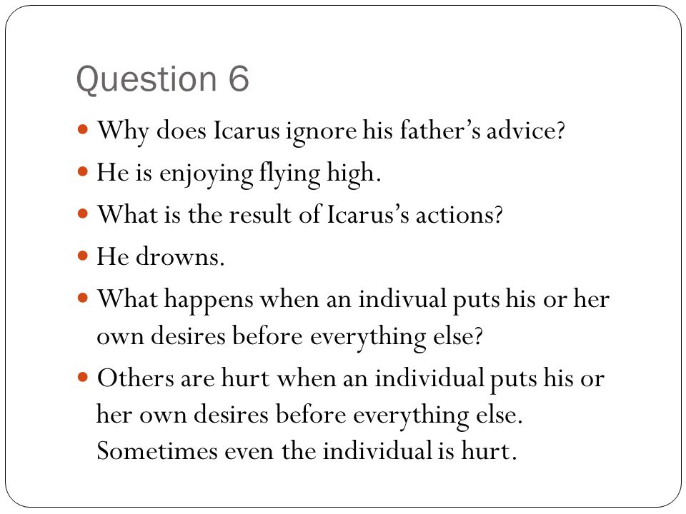 Question 6 Why does Icarus ignore his father's advice