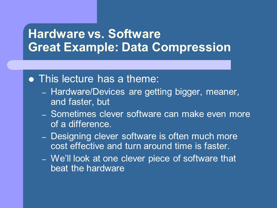 Hardware vs. Software Great Example: Data Compression