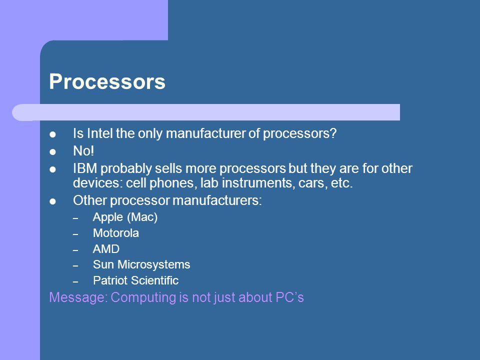 Processors Is Intel the only manufacturer of processors No!