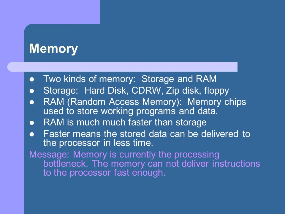 Memory Two kinds of memory: Storage and RAM