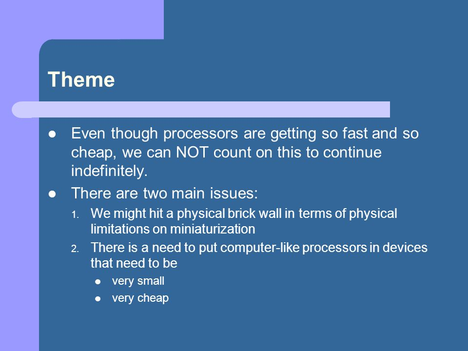 Theme Even though processors are getting so fast and so cheap, we can NOT count on this to continue indefinitely.
