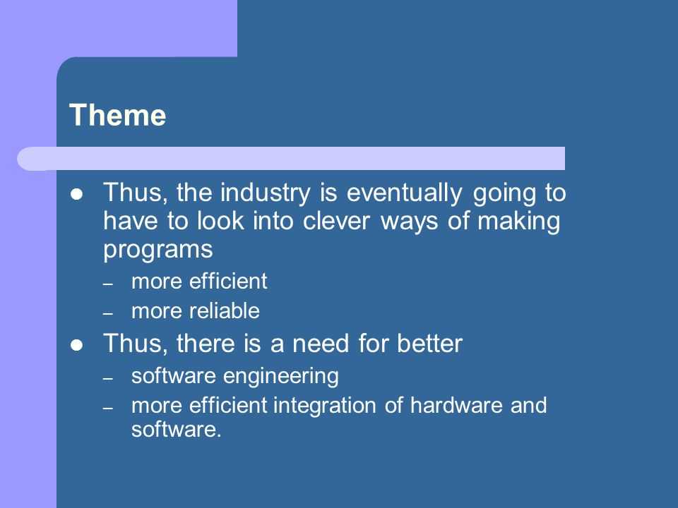 Theme Thus, the industry is eventually going to have to look into clever ways of making programs. more efficient.